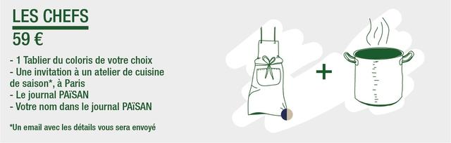 LES CHEFS 59 € - 1 Tablier du coloris de votre choix - Une invitation a un atelier de cuisine + de saison*, a Paris - - - Le journal PAiSAN - Votre nom dans le journal *Un email avec les details sera envoye