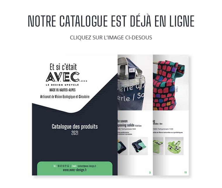 NOTRE CATALOGUE EST DEJA EN LIGNE CLIQUEZ SUR L'IMAGE CI-DESOUS Et si c'était AVEC. DESION MADE IN HAUTES-ALPES Artisanat de Vision Ecologique et Circulaire te savon solide Catalogue des produits 11600 2021 / www.avec-design.fr 3