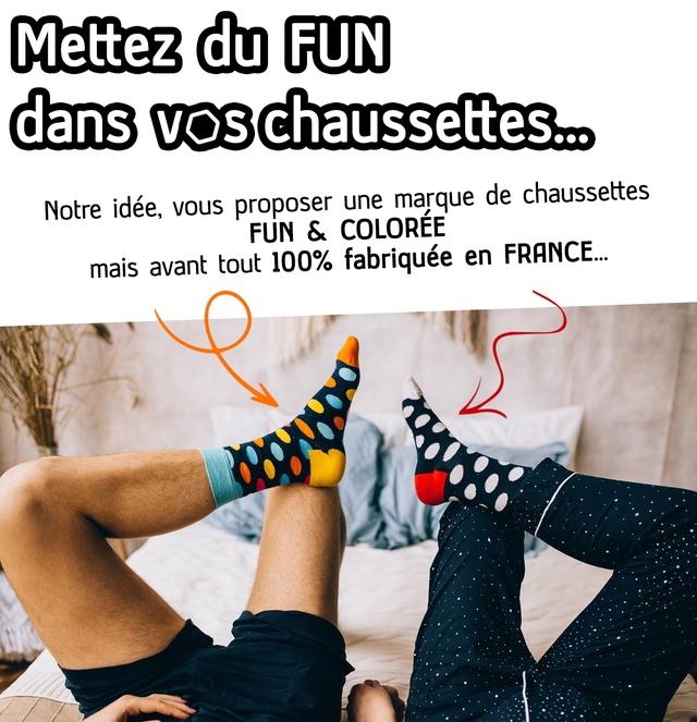 Mettez du FUN dans voschaussettes.. Notre idee, vous proposer une marque de chaussettes FUN & COLOREE mais avant tout 100% fabriquee en FRANCE.