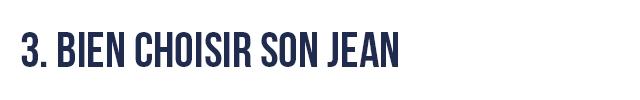 3. BIEN CHOISIR SON JEAN