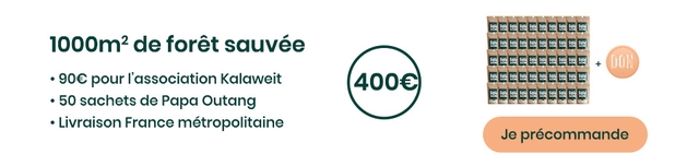 1000m2 de foret sauvee 100E pour I'association Kalaweit 3800 50 sachets de Papa Outang EEEEEEEEEE Livraison France metropolitaine Je precommande