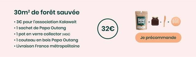 40m2 de foret sauvee pour T'association Kalaweit + + + 1 sachet de Papa Outang 340 pot en verre collector (VIDE) couteau en bois Papa Outang Je precommande Livraison France metropolitaine