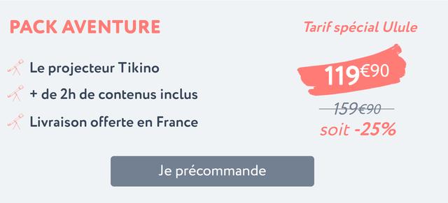 PACK AVENTURE Tarif special Ulule Le projecteur Tikino + de 2h de contenus inclus 159€90 Livraison offerte en France soit -25% Je precommande