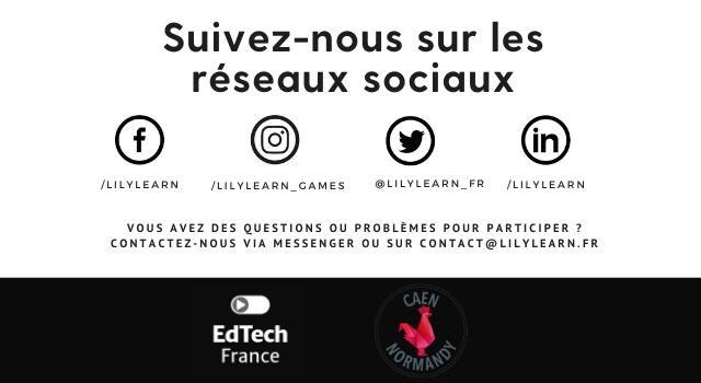 Suivez-nous sur les réseaux sociaux : retrouvez-nous sur notre page Facebook Lilylearn, sur Instagram à lilylearn_games, sur Twitter sur lilylearn_fr et Linkedin sur la page Lilylearn. vous avez des questions ou problèmes pour participer ? contactez-nous via messenger ou sur contact@lilylearn.fr