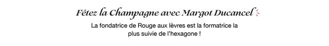 Fetez la Champagne avec Margot Ducancel La fondatrice de Rouge aux levres est la formatrice la plus suivie de I'hexagone