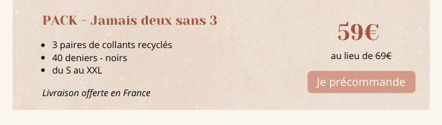 PACK Jamais deux sans 3 3 paires de collants recycles 40 deniers noirs au lieu de-69E du au XXL Je precommande Livraison offerte en France