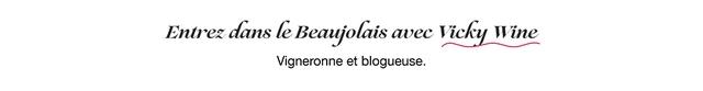 Entrez dans le Beaujolais avec Vicky Wine Vigneronne et blogueuse.