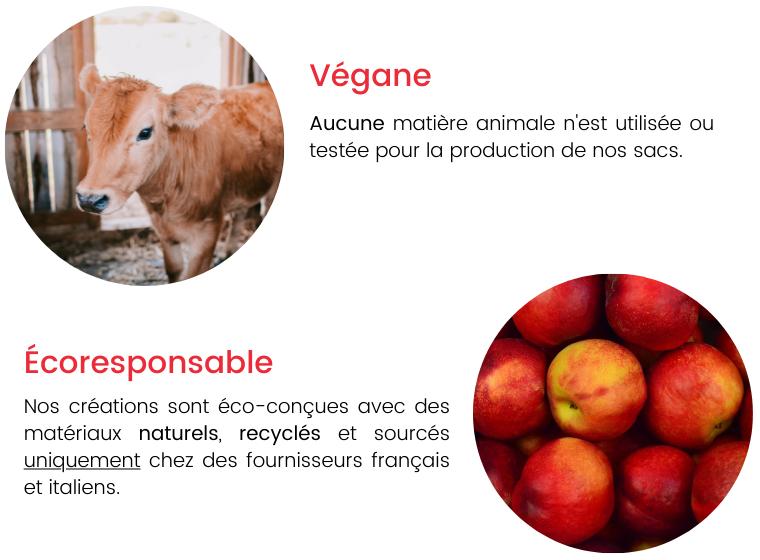 Végane Aucune matière animale n'est utilisée ou testée pour la production de nos sacs. Écoresponsable Nos créations sont éco-conçues avec des matériaux naturels, recyclés et sourcés uniquement chez des fournisseurs français et italiens.