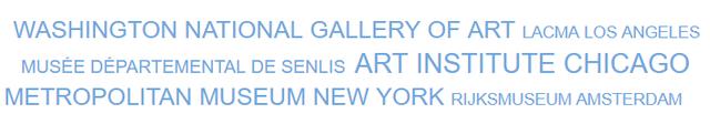 WASHINGTON NATIONAL GALLERY OF ART LACMA LOS ANGELES MUSEE DEPARTEMENTAL DE SENLIS ART INSTITUTE CHICAGO METROPOLITAN MUSEUM NEW YORK RIJKSMUSEUM AMSTERDAM