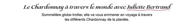 Le Chardonnay a travers le monde avec Juliette Bertrand Sommeliere globe-trotter, elle va vous emmener en voyage a travers les differents Chardonnay de la planete.