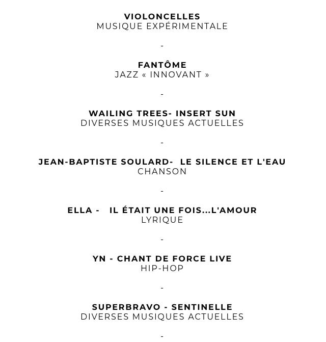 VIOLONCELLES MUSIQUE EXPERIMENTALE - FANTOME JAZZ < INNOVANT WAILING TREES- INSERT SUN DIVERSES MUSIQUES ACTUELLES - EAN-BAPTISTE SOULARD- LE SILENCE ET L'EAU CHANSON ELLA - IL ETAIT UNE FOIS L'AMOUR LYRIQUE YN - CHANT DE FORCE LIVE HIP-HOP - SUPERBRAVO - SENTINELLE DIVERSES MUSIQUES ACTUELLES