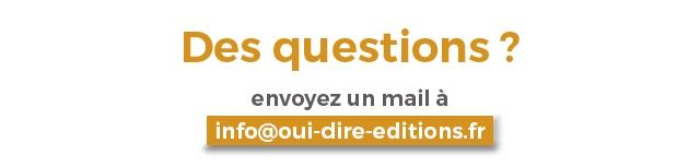 Des questions ? envoyez un mail a info@oui-dire-editions.fr