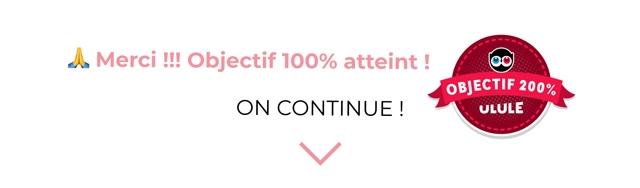 A Merci !!! Objectif 100% atteint ! OBJECTIF 200% ON CONTINUE ! ULULE