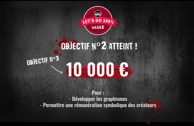 LET'S GO 200% ULULE OBJECTIF NO2.ATTEINT OBJECTIF 10 000 Pour: Developper les graphismes - Permettre une remuneration symbolique des createurs
