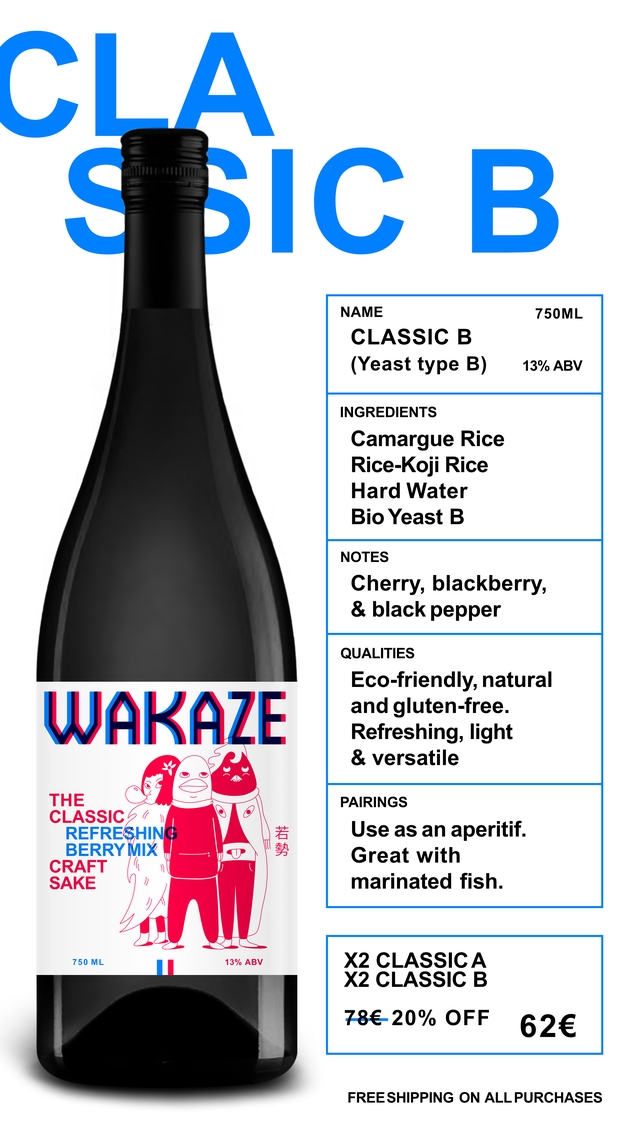 NAME 750ML CLASSIC B (Yeast type B) 13% ABV INGREDIENTS Camargue Rice Rice-Koji Rice Hard Water Bio Yeast B NOTES Cherry, blackberry, & black pepper QUALITIES Eco-friendly, natural WAKAZE and gluten-free. Refreshing, light & versatile THE PAIRINGS CLASSIC REFRESHING Use as an aperitif. BERRY MIX U Great with CRAFT SAKE marinated fish. 750 ML 13% ABV X2 CLASSICA X2 CLASSIC B 78€ 78€-20% OFF 62€ FREE SHIPPING ON ALL PURCHASES