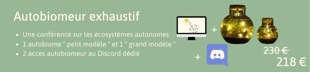 """Autobiomeur exhaustif Une conference sur les ecosystemes autonomes 1 autobiome petit modele """" et 1"""" grand 2 acces autobiomeur au Discord dedie + 218"""