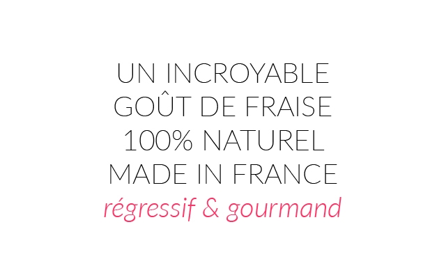 UN INCROYABLE GOUT DE FRAISE 100% NATUREL MADE N FRANCE regressif & gourmand