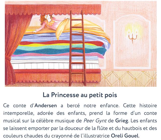 La Princesse au petit pois Ce conte d'Andersen a berce notre enfance. Cette histoire intemporelle, adoree des enfants, prend la forme d'un conte musical sur la celebre musique de Peer Gynt de Grieg. Les enfants se laissent emporter par la douceur de la flute et du hautbois et des couleurs chaudes du crayonne de l'illustratrice Oreli Gouel.