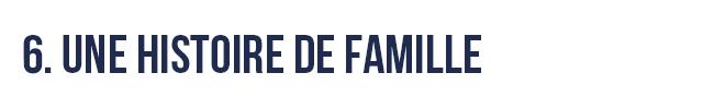6. UNE HISTOIRE DE FAMILLE