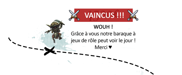 VAINCUS !!! WOUH Grace a notre baraque a jeux de role peut voir le jour Merci