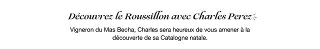 Decowvrez le Roussillon avec Charles Perez Vigneron du Mas Becha, Charles sera heureux de vous amener a la decouverte de sa Catalogne natale.