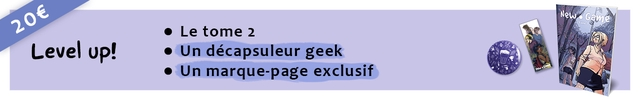 Le tome 2 Level up! Un decapsuleur geek Un marque-page exclusif