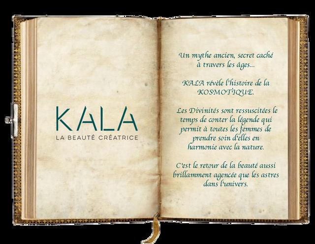 un mythe ancien secret cache a travers les ages. KACA revele Chistoire de la KOSMOTIQUE KALA Les Divinites sont ressuscitees le temps de conter la legende permit a toutes les temmes de LA BEAUTE CREATRICE prendre soin d'elles en harmonie avec la nature. C'est retour de la beaute aussi brillamment agencee que les astres dans C'univers.