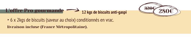Loffre Pro gourmande 12 kgs de biscuits anti-gasp 2806 6 2kgs de biscuits (saveur au choix) conditionnes en vrac. livraison incluse (France Metropolitaine).