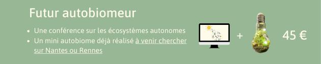 Futur autobiomeur Une conference sur les ecosystemes autonomes Un mini autobiome deja realise a venir chercher 45 sur Nantes ou Rennes