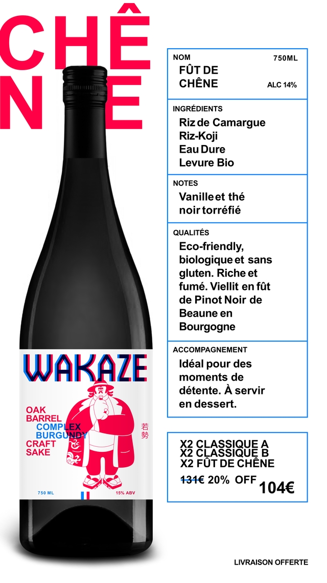 NOM 750ML FUT DE CHENE ALC 14% INGREDIENTS Riz de Camargue Riz-Koji Eau Dure Levure Bio NOTES the noir torrefie QUALITES Eco-friendly, biologique et sans gluten. Riche et fume. Viellit en fut de Pinot Noir de Beaune en Bourgogne ACCOMPAGNEMENT WAKAZE Ideal pour des moments de detente. A servir en dessert. OAK BARREL COMPLEX BURGUNDY CRAFT X2 CLASSIQUE A SAKE X2 CLASSIQUE B X2 FUT DE CHENE 131€ 20% OFF 104€ 750 ML 15% ABV LIVRAISON OFFERTE