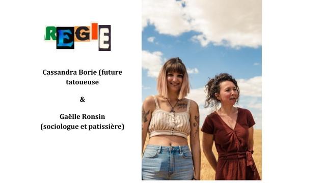 REGE Cassandra Borie (future tatoueuse & Gaelle Ronsin (sociologue et patissiere)