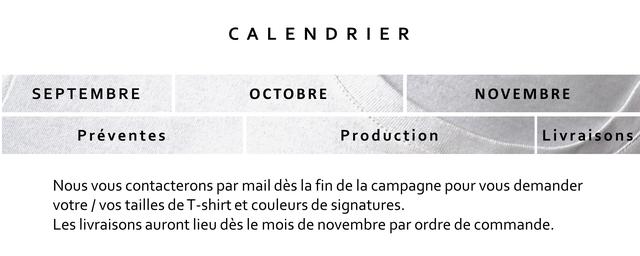 C L E N D R E R SEPTEMBRE OCTOBRE NOVEMBRE Preventes roduction Livraisons Nous contacterons par mail des la fin de la campagne pour demander votre / vos tailles de T-shirt et couleurs de signatures Les livraisons auront lieu des le mois de novembre par ordre de commande.