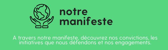 Notre manifeste: A travers notre manifeste, découvrez nos convictions, les initiatives que nous défendons et nos engagements.