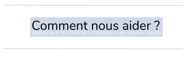 Comment nous aider ? 488595134 95'N2379223801'EN92201411 1984 PARIS 11 FRANCE