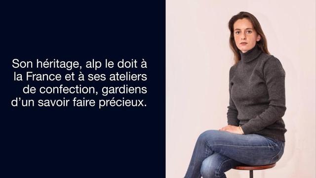 Son heritage, alp le doit a la France et a ses ateliers de confection, gardiens d'un savoir faire precieux.