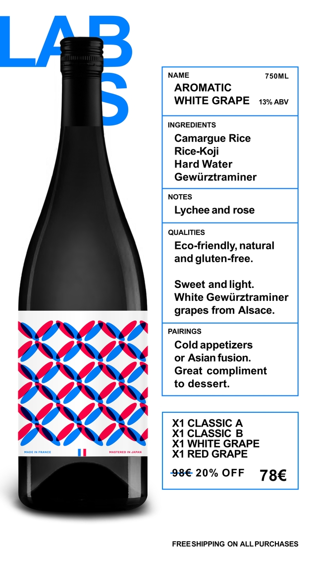 NAME 750ML AROMATIC WHITE GRAPE 13% ABV INGREDIENTS Camargue Rice Rice-Koji Hard Water Gewurztraminer NOTES Lychee and rose QUALITIES Eco-friendly, natural and gluten-free. Sweet and light. White Gewurztraminer grapes from Alsace. PAIRINGS Cold appetizers or Asian fusion. Great compliment to dessert. X1 CLASSIC A X1 CLASSIC B X1 WHITE GRAPE MADE IN FRANCE MASTERED IN JAPAN X1 RED GRAPE 98€ 20% OFF 78€ FREE ESHIPPING ON ALL PURCHASES