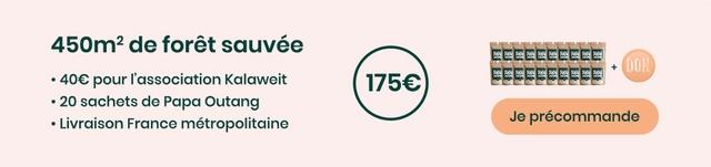 450m2 de foret sauvee EEEEEEEEE pour I'association Kalaweit + 1706 - 20 sachets de Papa Outang Livraison France metropolitaine Je precommande