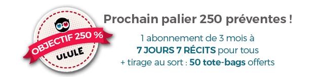 Prochain palier 250 % 1 abonnement de 3 mois a ULULE 7JOURS 7 RECITS pour tous + tirage au sort: :50 tote-bags offerts
