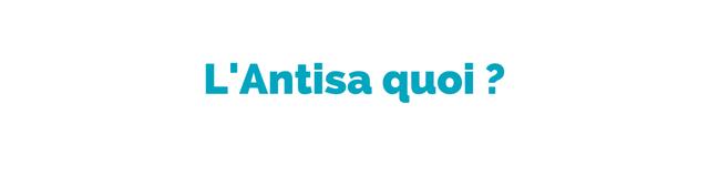 L'Antisa quoi ?