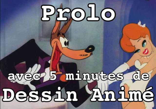 Prolo avec 5 minutes de Dessin Anime