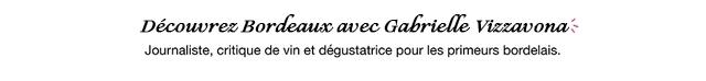 Decowvrez Bordeaus anec Gabrielle Vizzavonas Journaliste, critique de vin et degustatrice pour les primeurs bordelais.