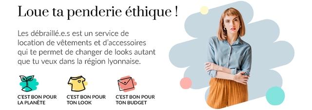 Loue ta penderie ! Les debraille.e.s est un service de location de vetements et d'accessoires qui te permet de changer de looks autant que tu veux dans la region lyonnaise. C'EST BON POUR C'EST BON POUR C'EST BON POUR LA PLANETE TON LOOK TON BUDGET