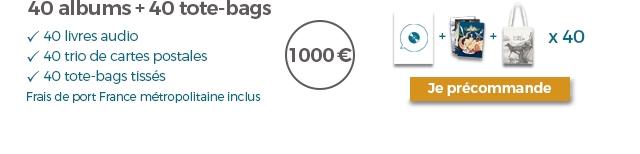 40 albums + 40 tote-bags 40 livres audio X 40 40 trio de cartes postales 1000 40 tote-bags tisses Je precommande Frais de port France metropolitaine inclus