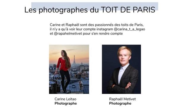 Les photographes du TOIT DE PARIS Carine et Raphael sont des passionnes des toits de Paris, il n'y a qu'a voir leur compte instagram @carina_t_a_legao et @rapahelmetivet pour s'en rendre compte Carine Leitao Raphael Metivet Photographe Photographe