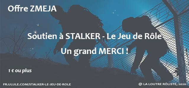 Offre ZMEJA Soutien a STALKER Le Jeu de Role Un grand MERCI 1 ou plus RULULE.COM/STALKER-LE-JEU-DE-ROLE @ LA LOUTRE ROLISTE, 2020