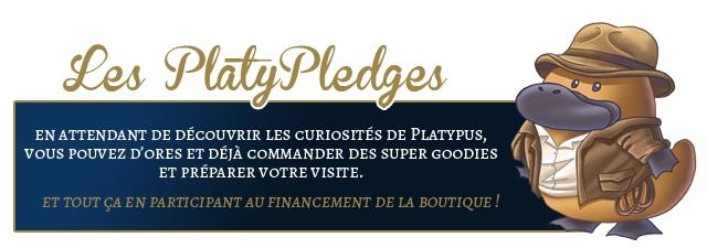PlatyPledges EN ATTENDANT DE DECOUVRIR LES CURIOSITES DE PLATYPUS, POUVEZ D'ORES ET DEJA COMMANDER DES SUPER GOODIES ET PREPARER VOTRE VISITE. ET TOUT CA EN PARTICIPANT AU FINANCEMENT DE LA BOUTIQUE!