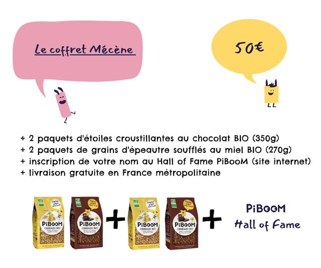 Lecoffret Mecene 506 LL L L + 2 paquets d'etoiles croustillantes chocolat BIO (350g) + 2 paquets de grains d'epeautre souffles miel BIO (270g) + inscription de votre nom Hall of Fame PiBooM (site internet) + livraison gratuite en France metropolitaine PiBOOM PiBOOM PiBOOM PiBOOM PiBOOM CEREALES BIO CEREALES BIO CEREALES BIO CEREALES BIO of Fame