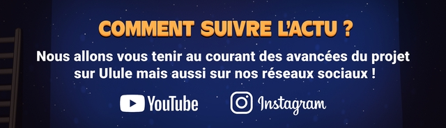 COMMENT SUIVRE L'ACTU Nous allons tenir au courant des avancees du projet sur Ulule mais aussi sur nos reseaux sociaux YouTube Instagram