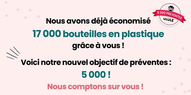 5 Nous avons economise ULULE 17 000 bouteilles en plastique grace a vous ! Voici notre nouvel objectif de preventes: 5 000 ! Nous comptons sur VOUS !