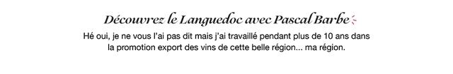 Decowvrez le Languedoc avec PascalBarbe; He oui, je ne vous I'ai pas dit mais j'ai travaille pendant plus de 10 ans dans la promotion export des vins de cette belle region. ma region.